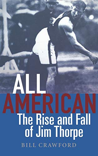 All American: The Rise and Fall of Jim Thorpe: Crawford, Bill