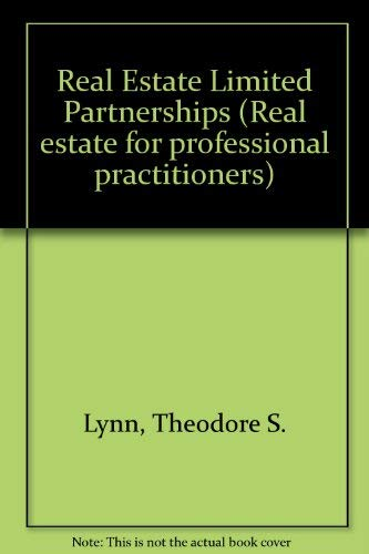 Real Estate Limited Partnerships (Real estate for professional practitioners): Lynn, Theodore S., ...