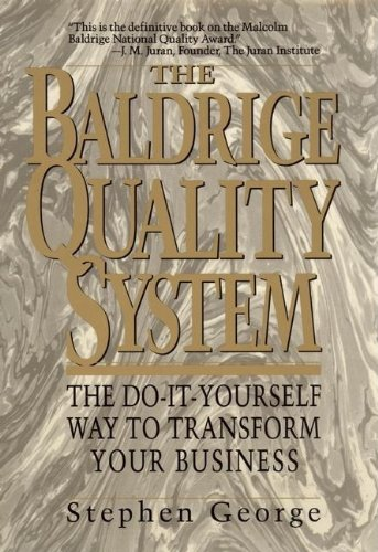 The Baldrige Quality System: The Do-It-Yourself Way to Transform Your Business: George, Stephen