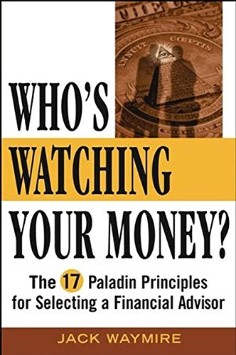 9780471565789: Who's Watching Your Money?: The 17 Paladin Principles for Selecting a Financial Advisor