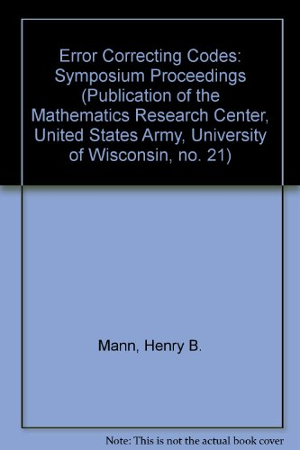 9780471567158: Error Correcting Codes: Symposium Proceedings (Publication of the Mathematics Research Center, United States Army, University of Wisconsin, no. 21)