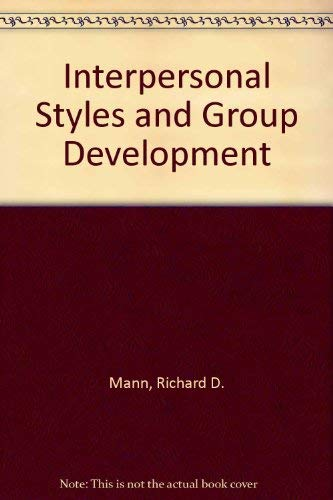 Interpersonal styles and group development : an analysis of the member-leader relationship: Mann, ...