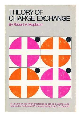 9780471567813: Theory of Charge Exchange (Wiley-Interscience series in atomic and molecular collisional processes)