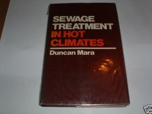 Sewage Treatment in Hot Climates: Duncan Mara