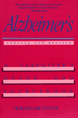 ALZHEIMER'S A CAREGIVER'S GUIDE AND SOURCE BOOK