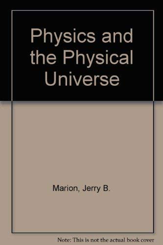 Physics and the Physical Universe;: Marion, Jerry B.,