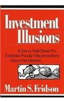 Investment Illusions: A Savvy Wall Street Pro: Fridson, Martin S.