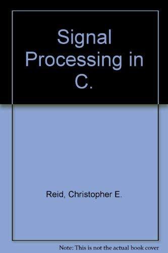 Signal Processing in C: Reid, Christopher E.,