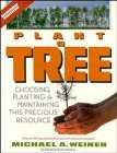 Plant a Tree: Choosing, Planting, and Maintaining This Precious Resource, Revised Edition (0471571040) by Michael Weiner