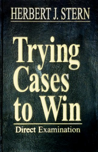 Trying Cases to Win: Direct Examination (Trial Practice Library): Stern, Herbert Jay