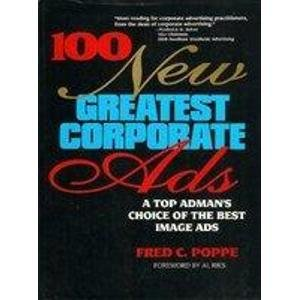 9780471571728: 100 New Greatest Corporate Ads: A Top Ad-man's Choice of the Best Image Ads