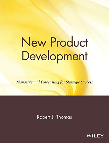 New Product Development: Managing and Forecasting for Strategic Success: Thomas, Robert J.