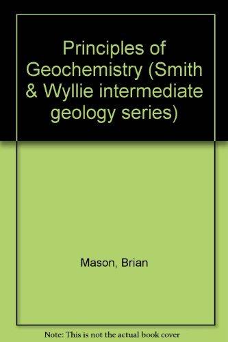 Principles of Geochemistry (Smith & Wyllie intermediate geology series) (9780471575221) by Brian Mason; Carleton B. Moore