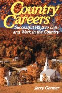Country Careers: Successful Ways to Live and Work in the Country: Germer, Jerry