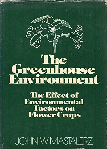 Greenhouse Environment: Effect of Environmental Factors on: John W. Mastalerz
