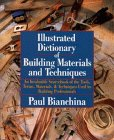 9780471576570: Illustrated Dictionary of Building Materials and Techniques: An Invaluable Sourcebook of the Tools, Terms, Materials, and Techniques Used by Building Professionals
