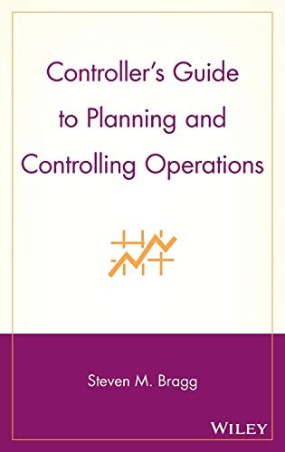 Controller's Guide to Planning and Controlling Operations: Steven M. Bragg