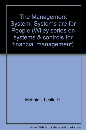 The Management System: Systems are for People (Wiley series on systems & controls for financial...