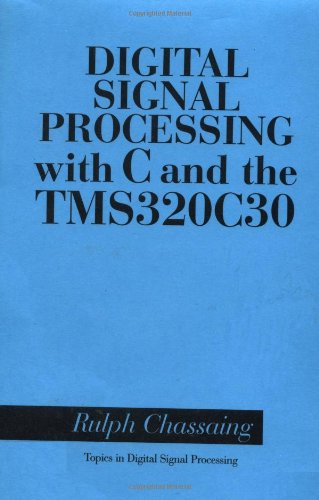 9780471577775: Digital Signal Processing with C and the TMS320C30 (Topics in Digital Signal Processing)