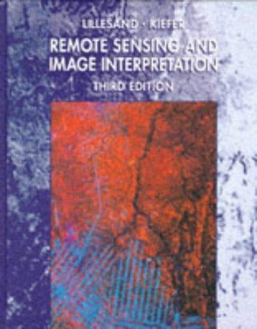 Remote Sensing and Image Interpretation: Thomas M. Lillesand,