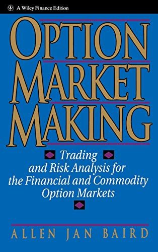 Option Market Making: Trading and Risk Analysis for the Financial and Commodity Option Markets (...