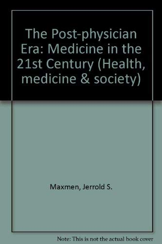 The Post-physician Era: Medicine in the 21st Century (Health, medicine & society): Maxmen, ...