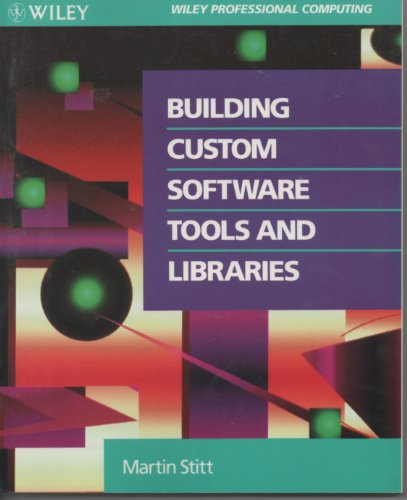 Building Custom Software Tools and Libraries (Wiley Professional Computing): Stitt, Martin