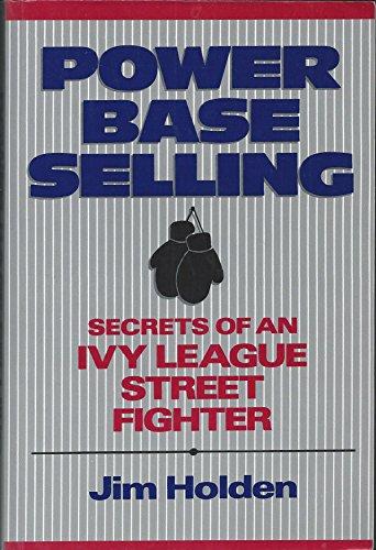 9780471582977: Power Base Selling: Secrets of in Ivy League Street Fighteru