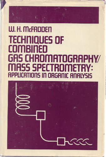 Techniques of Combined Gas Chromatography/Mass Spectrometry: Applications in Organic Analysis: ...