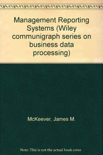 Management Reporting Systems,: McKeever, James M.,