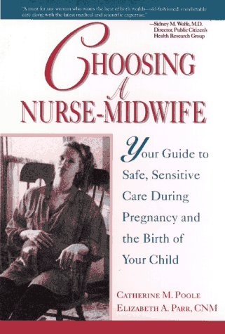Choosing a Nurse-Midwife: Your Guide to Safe, Sensitive Care During Pregnancy and the Birth of Your...