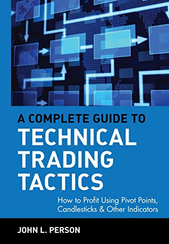 9780471584551: A Complete Guide to Technical Trading Tactics: How to Profit Using Pivot Points, Candlesticks & Other Indicators