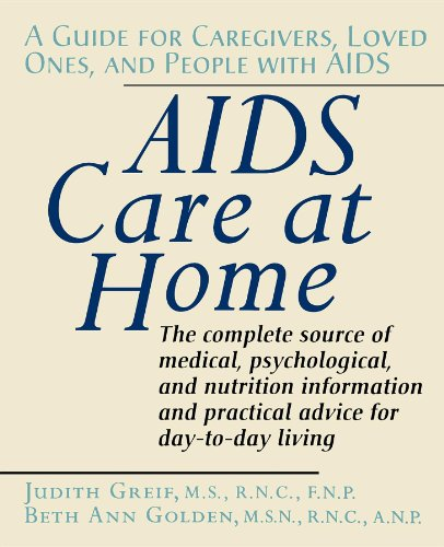 AIDS Care at Home: A Guide for Caregivers, Loved Ones, and People with AIDS: Judith Greif
