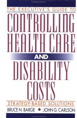The Executive's Guide to Controlling Health Care: Barge, Bruce N.