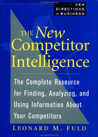 9780471585084: The New Competitor Intelligence: The Complete Resource for Finding, Analyzing, and Using Information About Your Competitors