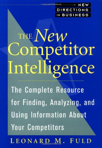 9780471585091: The New Competitor Intelligence: The Complete Resource for Finding, Analyzing, and Using Information About Your Competitors