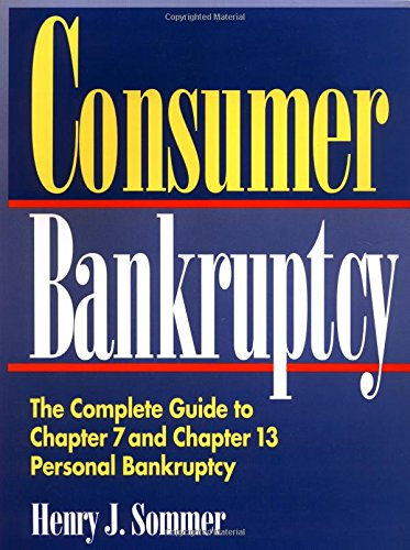 Consumer Bankruptcy: The Complete Guide to Chapter 7 and Chapter 13 Personal Bankruptcy: Sommer, ...