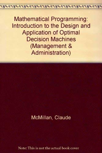 9780471585725: Mathematical Programming: Introduction to the Design and Application of Optimal Decision Machines (Management & Administration)