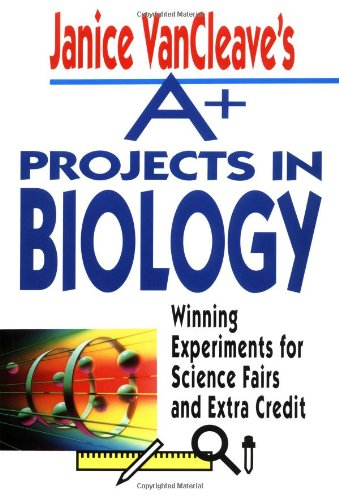 9780471586289: Janice VanCleave's A+ Projects in Biology: Winning Experiments for Science Fairs and Extra Credit