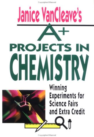 Janice VanCleave's A+ Projects in Chemistry: Winning Experiments for Science Fairs and Extra Credit (A+ Science Projects) (0471586315) by VanCleave, Janice