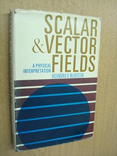Scalar and Vector Fields: A Physical Interpretation: McQuistan, R.B.