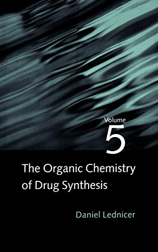 The Organic Chemistry of Drug Synthesis, Volume 5: Daniel Lednicer