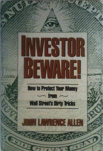 Investor Beware!: How to Protect Your Money: John Lawrence Allen
