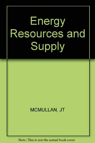 Energy Resources and Supply.: McMullan, J T ; Morgan, R ; Murray, R B