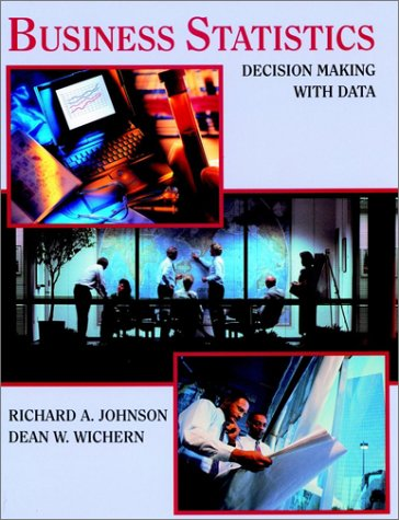 Business Statistics: Decision Making with Data: Richard A. Johnson;