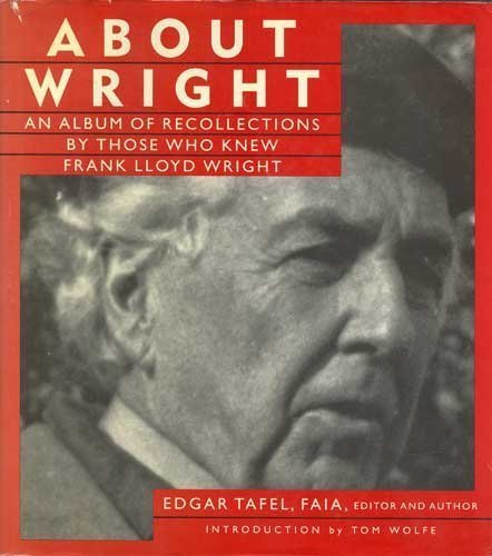 About Wright - An Album of Recollections by Those Who Knew Frank Lloyd Wright