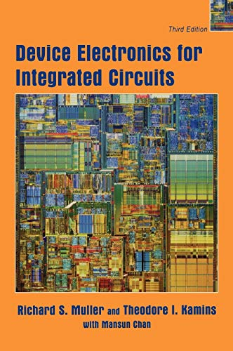 Device Electronics for Integrated Circuits: Muller, Richard S.; Kamins, Theodore I.