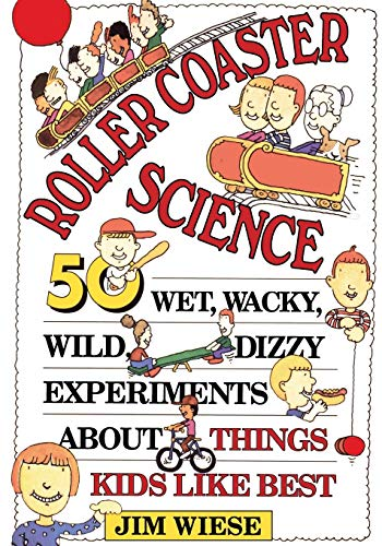 9780471594048: Roller Coaster Science: 50 Wet, Wacky, Wild, Dizzy Experiments about Things Kids Like Best