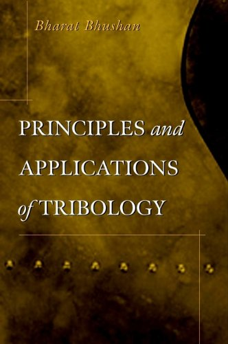 Principles and Applications of Tribology: Bhushan, Bharat