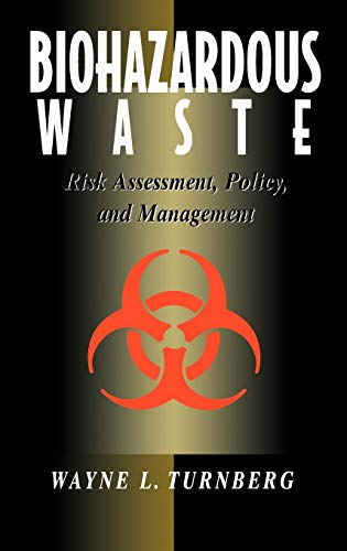 Biohazardous Waste: Risk Assessment, Policy, and Management: Wayne L. Turnberg